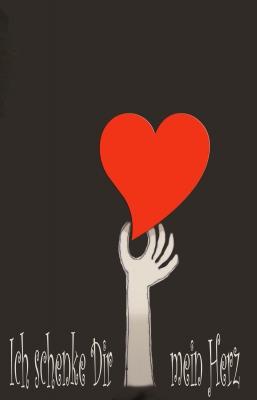 Ich schenke Dir mein Herz.....