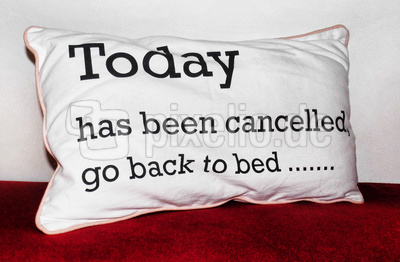 Today has been cancelled, go back to bed ..